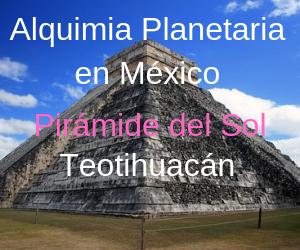 Alquimia Planetaria en la Pirámide del Sol – México
